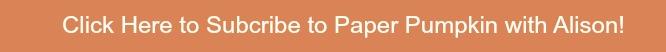 Paper Pumpkin Subscribe Click